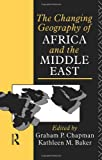 The Changing Geography of Africa and the Middle East, , 0415057108