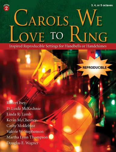 Carols We Love to Ring: Inspired Reproducible Settings for Handbells or Handchimes