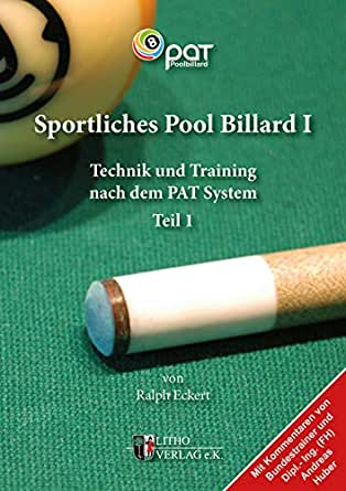 Sportliches Pool Billard I: Technik und Training nach dem PAT-System (German Edition) eBook: Eckert, Ralph: Amazon.es: Tienda Kindle