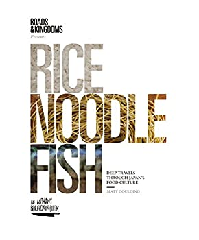 Rice, Noodle, Fish: Deep Travels Through Japan's Food Culture 0