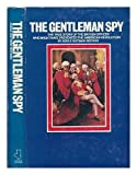 The Gentleman Spy. The True Story of the British Officer Who Might Have Prevented the American Revolution