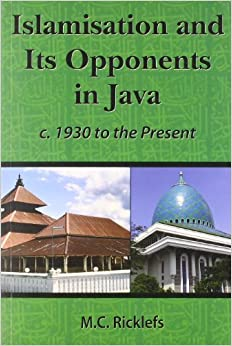 Islamisation And Its Opponents In Java: A Political, Social, Cultural And Religious History, C. 1930 To The Present por M. C. Ricklefs epub