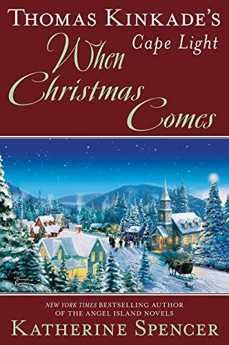 Thomas Kinkade's Cape Light: When Christmas Comes (A Cape Light Novel) (Christmas 2019 When's)
