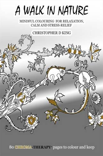 Chroma-Therapy: A Walk in Nature Adult Colouring Book for Mindful Soothing Relaxation (