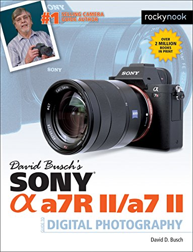 David Busch's Sony Alpha a7R II/a7 II Guide to Digital Photography (The David Busch Camera Guide Series) (Sony Alpha A7 Ii Mirrorless Digital Camera)