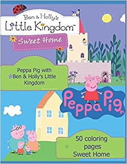 Peppa Pig With Ben & Holly's Little Kingdom: 50 Coloring Pages Sweet Home Ebook Rar