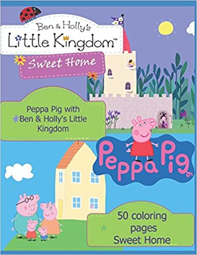 Peppa Pig With Ben Holly S Little Kingdom 50 Coloring Pages Sweet