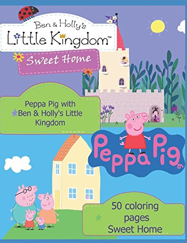 Peppa Pig with  Ben & Holly's Little Kingdom: 50 coloring  pages Sweet Home
