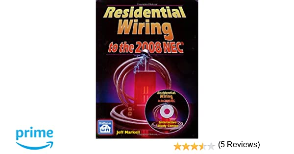 Residential Wiring to the 2008 NEC (Residential Wiring to the NEC) Jeff Markell 9781572182042 Amazon.com Books  sc 1 st  Amazon.com : house wiring with the nec - yogabreezes.com