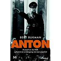 Anton: Mussert en de NSB: opkomst en ondergang van een populist