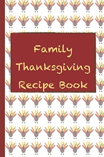 Family Thanksgiving Recipe Book: A Themed Cookbook To Record Our Family Holiday Recipes by Delicious Thanksgiving Publishing