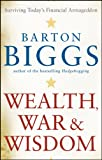 Wealth, War and Wisdom, Barton Biggs, 0470474793