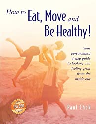 How to Eat, Move and Be Healthy! by Paul Chek (2004-02-07)