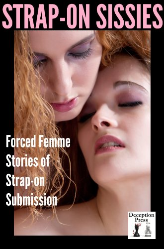 Strap-on Sissies: Forced Femme Stories of Strap-on Submission