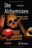 Die Alchemisten: Goldmacher, Heiler, Philosophen