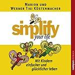 Simplify Your Life - Mit Kindern einfacher und glücklicher leben | Marion Küstenmacher,Werner Tiki Küstenmacher