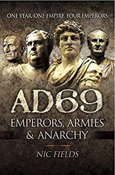 AD69: Emperors, Armies and Anarchy by [Fields, Dr Nic]