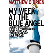 My Week at the Blue Angel: And Other Stories from the Storm Drains, Strip Clubs, and Trailer Parks of Las Vegas