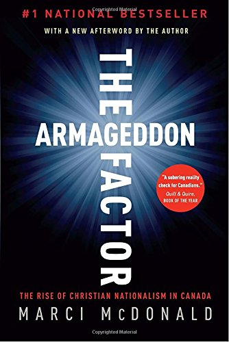The armageddon factor the rise of christian nationalism in canada the armageddon factor the rise of christian nationalism in canada marci mcdonald 9780307356475 amazon books fandeluxe Gallery