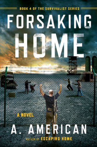 Forsaking Home (The Survivalist Series Book 4) by [American, A.]