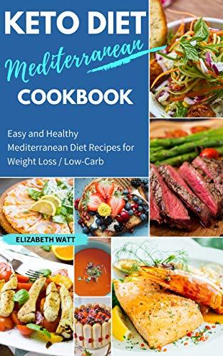 Keto Diet Mediterranean Cookbook: Easy and Healthy Mediterranean Diet Recipes for Weight Loss / Low-Carb (Ketogenic Diet Cookbook Book 102) by ELIZABETH WATT