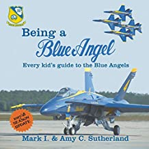Being a Blue Angel: Every Kid's Guide to the Blue Angels, 2nd Edition