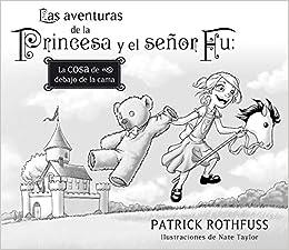 Las aventuras de la Princesa y el señor Fu: La cosa de debajo de la cama Obras diversas: Amazon.es: Rothfuss, Patrick, Taylor, Nate, Gemma Rovira Ortega;: Libros