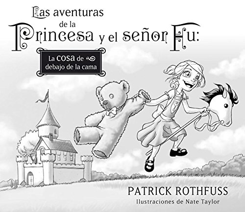 Las aventuras de la princesa y el señor Fu / The Adventures of the Princess and Mr. Whiffle: La cosa de debajo de la cama / The Thing Beneath the Bed (Spanish Edition)