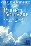 Perfect Software : And Other Illusions about Testing, Weinberg, Gerald M., 0932633692