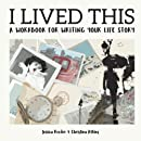 I Lived This: A workbook for writing your life story