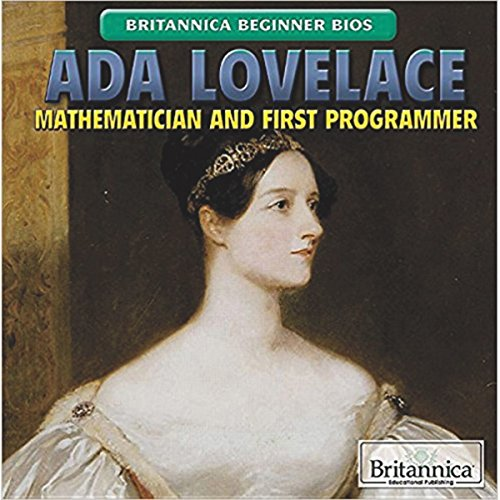 ADA Lovelace: Mathematician and First Programmer (Britannica Beginner BIOS)