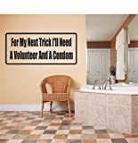 Top Selling Decals - Prices Reduced : For My Next Trick I'll Need A Volunteer And A Condom Humorous Quote Funny Joke Sign Banner Bumper Living Room Bedroom Kitchen Home Decor Picture Art Image Graphic Mural Design Decoration - Size : 6 Inches X 20 Inches - Vinyl Wall Sticker - 22 Colors Available