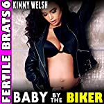 Baby by the Biker: Fertile Brats 6 | Kimmy Welsh