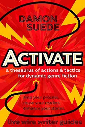 Activate: a thesaurus of actions & tactics for dynamic genre fiction (live wire writer guides) by [Suede, Damon]