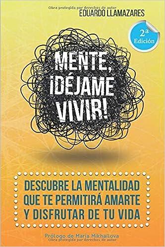 Mente, ¡déjame vivir!: Descubre la mentalidad que te permitirá amarte y disfrutar de tu vidahttps://amzn.to/2AI9byQ