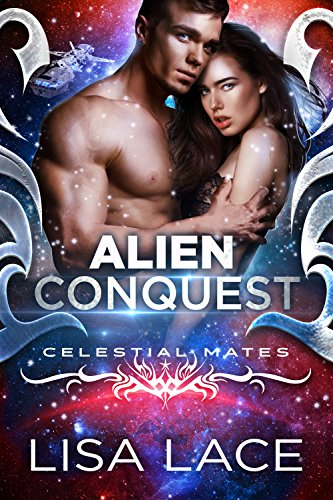 Alien Conquest: A Science Fiction Romance (Celestial Mates) by [Lace, Lisa]