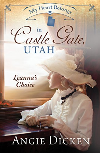 My Heart Belongs in Castle Gate, Utah: Leanna's Choice by [Dicken, Angie]