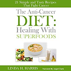 The Anti-Cancer Diet: Healing with Superfoods