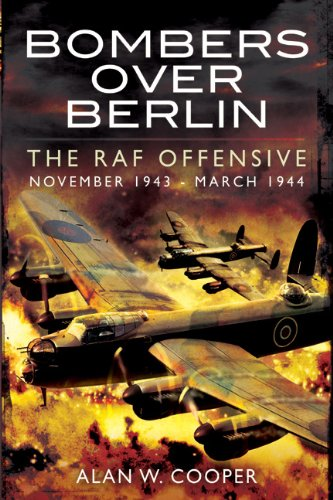 Bombers Over Berlin: The RAF Offensive November 1943 - March 1944 por Alan W. Cooper