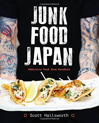 Junk Food Japan: Addictive Food from Kurobuta by Scott Hallsworth