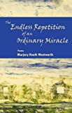 The Endless Repetition of an Ordinary Miracle, Marjory Heath Wentworth, 0982576064