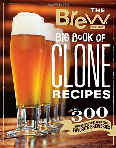 The Brew Your Own Big Book of Clone Recipes: Featuring 300 Homebrew Recipes from Your Favorite Breweries Homebrewing Beer