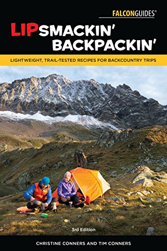 Lipsmackin' Backpackin': Lightweight, Trail-Tested Recipes For Backcountry Trips by Christine Conners, Tim Conners
