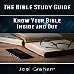 The Bible Study Guide: Know Your Bible Inside and Out | Joel Graham