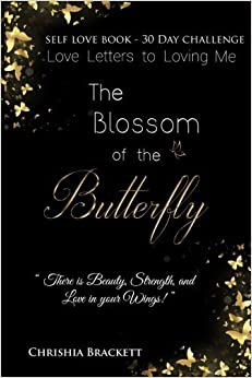 The Blossom of the Butterfly: Love Letters To Loving Me by Chrishia Brackett (2015-06-23)