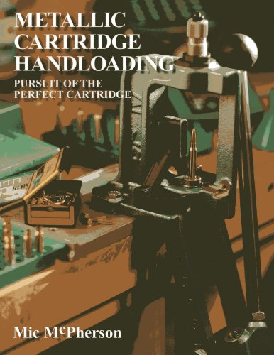Metallic Cartridge Handloading: Pursuit of the Perfect Cartridge