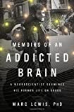 Memoirs of an Addicted Brain by Marc Lewis (2012) Hardcover