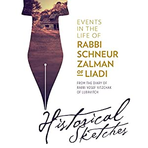 Events on the Life of Rabbi Schneur Zalman of Liadi - Historical Sketches from the Diary of Rabbi Yosef Yitzchak of Lubavitch Audiobook