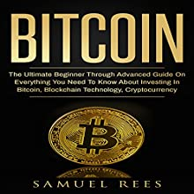 Bitcoin: The Ultimate Beginner Through Advanced Guide on Everything You Need to Know About Investing in Bitcoin, Blockchain, Cryptocurrencies, ... Future of Finance (CRYPTOCURRENCY) (Volume 2) Audiobook by Samuel Rees Narrated by Ralph L. Rati