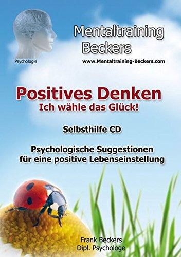 Hörbuch: NEUauflage Positives Denken - Ich wähle das Glück! Psychologische Suggestionen für eine positive Lebenseinstellung - entdecke die Kraft der Gedanken (Hypnose CD) (Mentaltraining-Beckers)